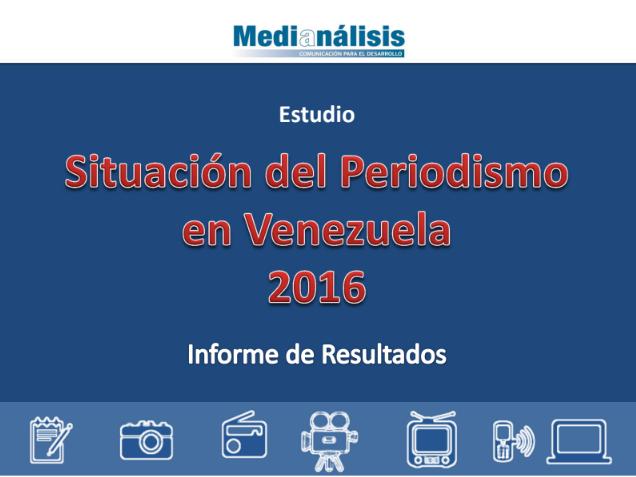 Estudio Situación del Periodismo en Venezuela 2016. Informe de procesamiento